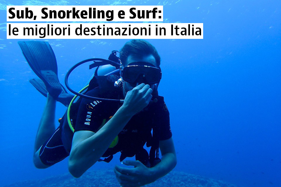 Sub, Snorkeling e Surf: le migliori destinazioni in Italia