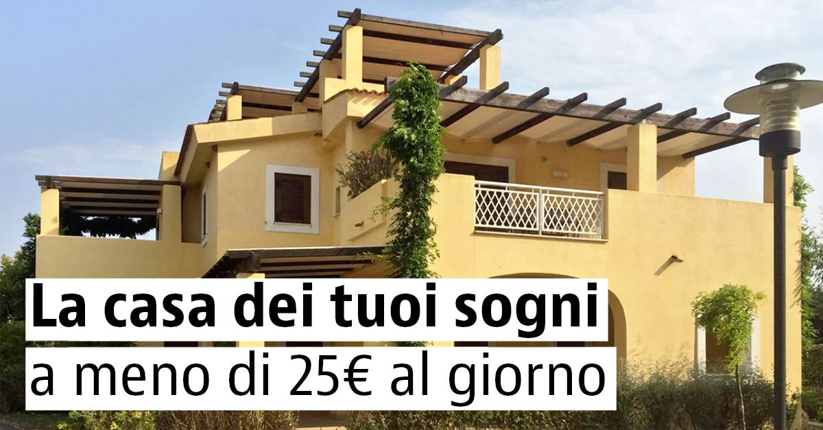La casa dei tuoi sogni a meno di 25€ al giorno