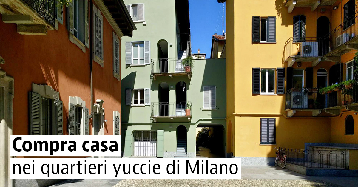 Compra casa nei quartieri yucci milanesi